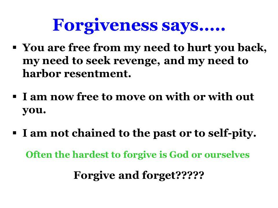 Forgiveness says…..