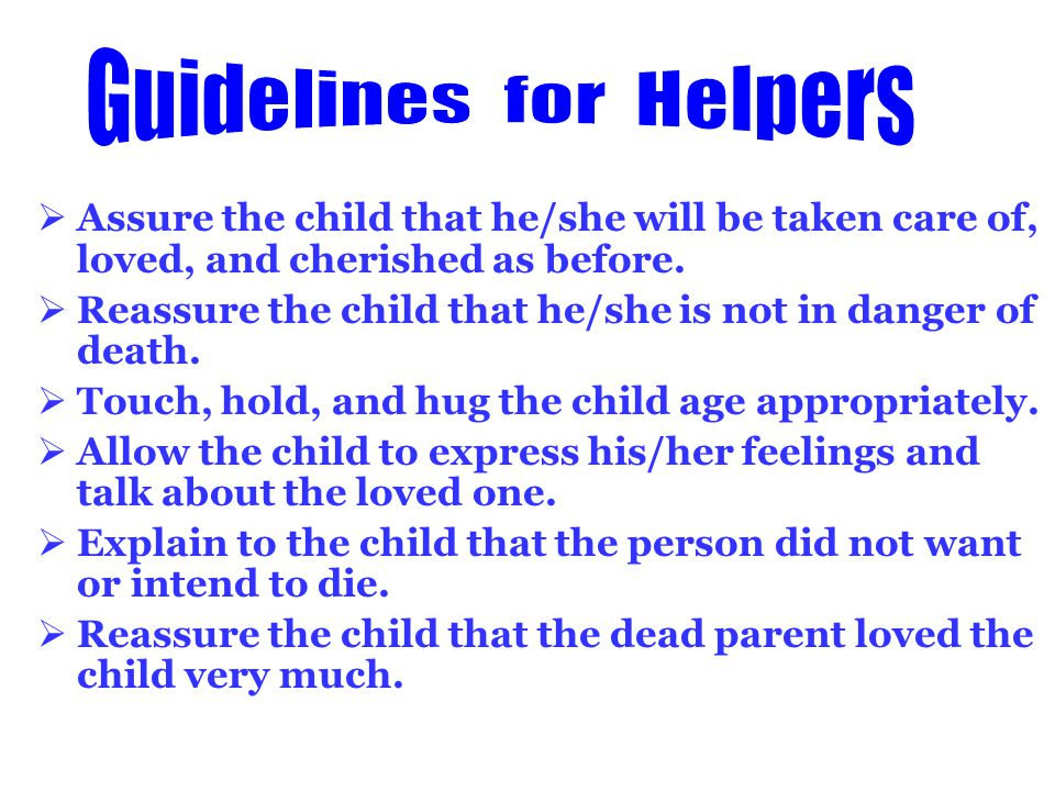  Assure the child that he/she will be taken care of, loved, and cherished as before.