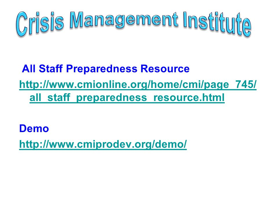 All Staff Preparedness Resource http://www.cmionline.org/home/cmi/page_745/ all_staff_preparedness_resource.html Demo http://www.cmiprodev.org/demo/