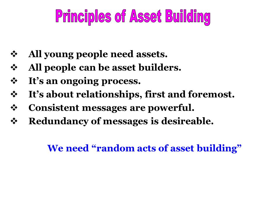  All young people need assets.  All people can be asset builders.