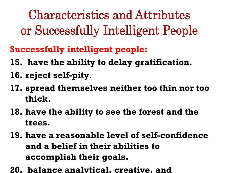 Successfully intelligent people: 15. have the ability to delay gratification.