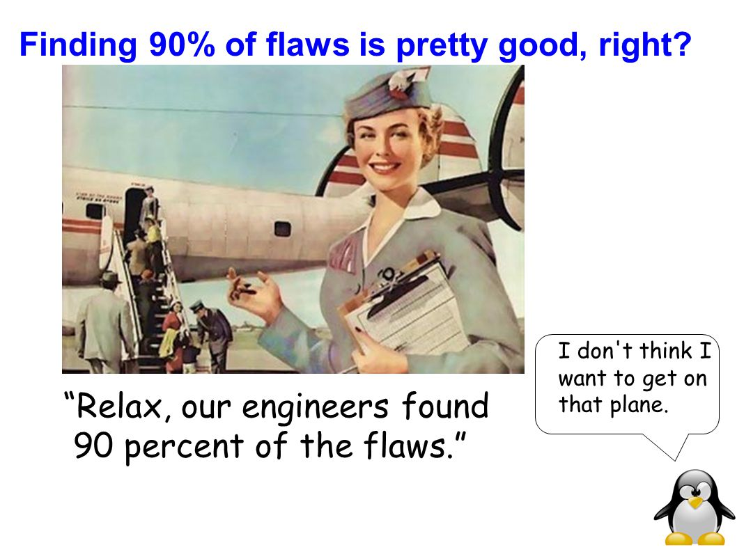Finding 90% of flaws is pretty good, right.