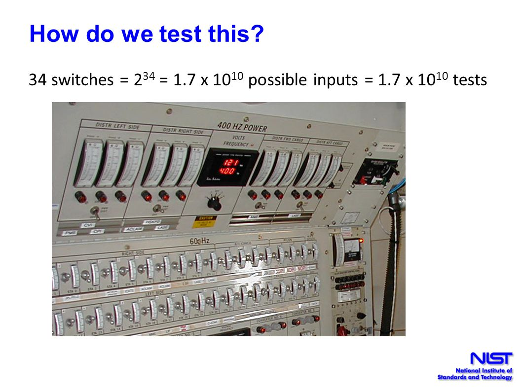 34 switches = 2 34 = 1.7 x 10 10 possible inputs = 1.7 x 10 10 tests How do we test this?