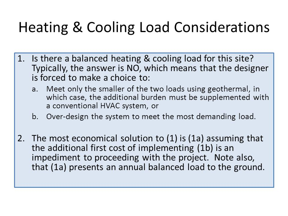 Heating & Cooling Load Considerations 1.Is there a balanced heating & cooling load for this site.