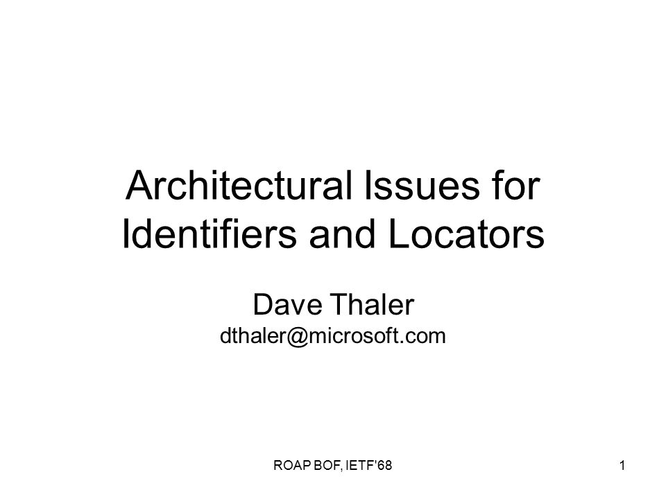 ROAP BOF, IETF 681 Architectural Issues for Identifiers and Locators Dave Thaler dthaler@microsoft.com