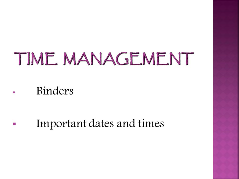  Binders  Important dates and times