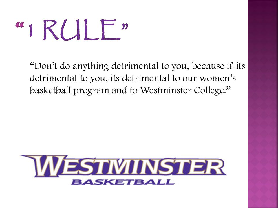 I don't like rules, rules hinder leadership  If you do something detrimental to yourself, our coaching staff will deal with it accordingly.