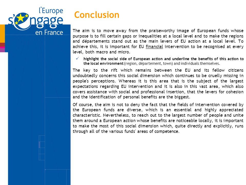 Conclusion The aim is to move away from the praiseworthy image of European funds whose purpose is to fill certain gaps or inequalities at a local level and to make the regions and départements stand out as the main levers of EU action at a local level.