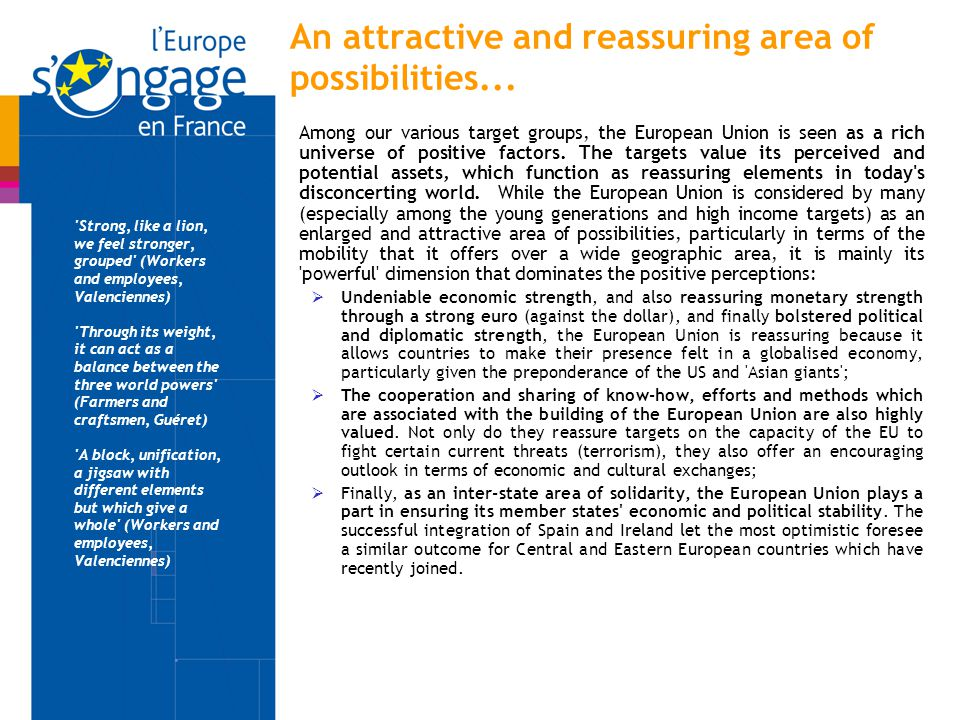 An attractive and reassuring area of possibilities... Among our various target groups, the European Union is seen as a rich universe of positive facto