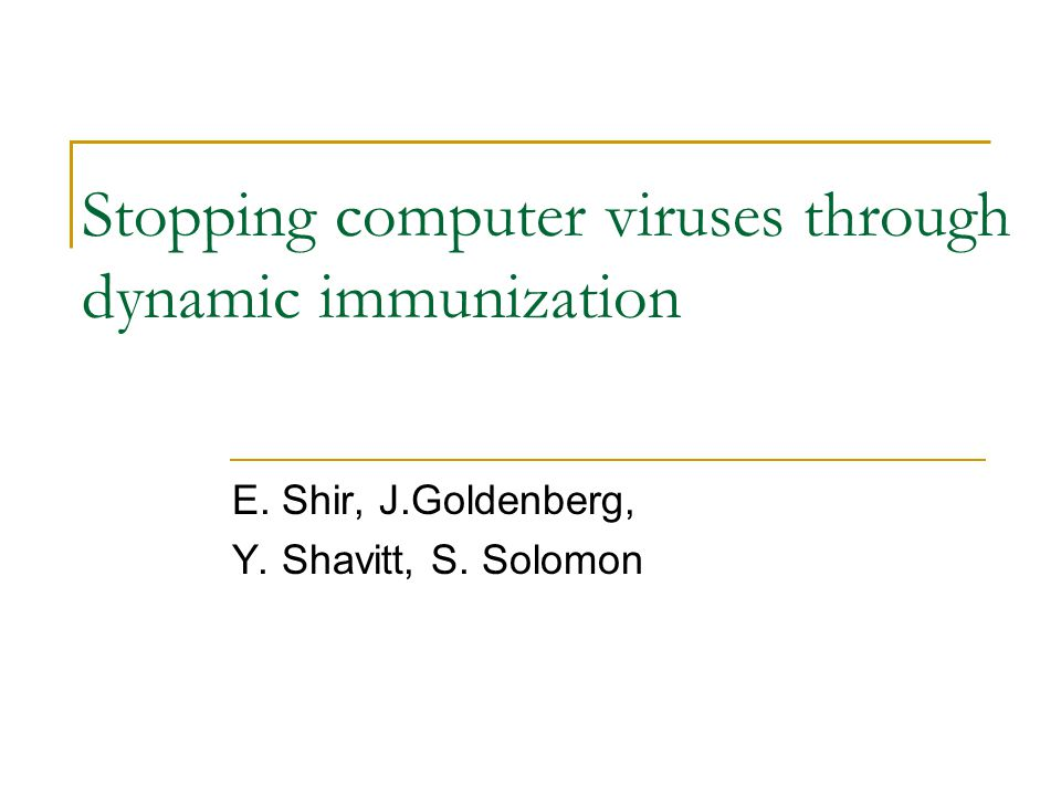 Stopping computer viruses through dynamic immunization E.