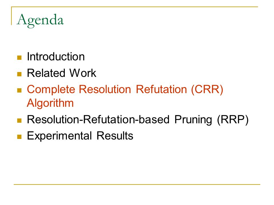 Agenda Introduction Related Work Complete Resolution Refutation (CRR) Algorithm Resolution-Refutation-based Pruning (RRP) Experimental Results
