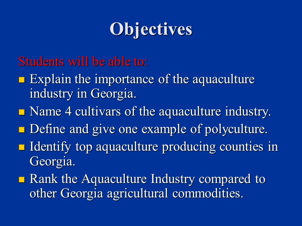 Objectives Students will be able to: Explain the importance of the aquaculture industry in Georgia.