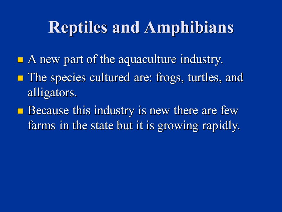 Reptiles and Amphibians A new part of the aquaculture industry.