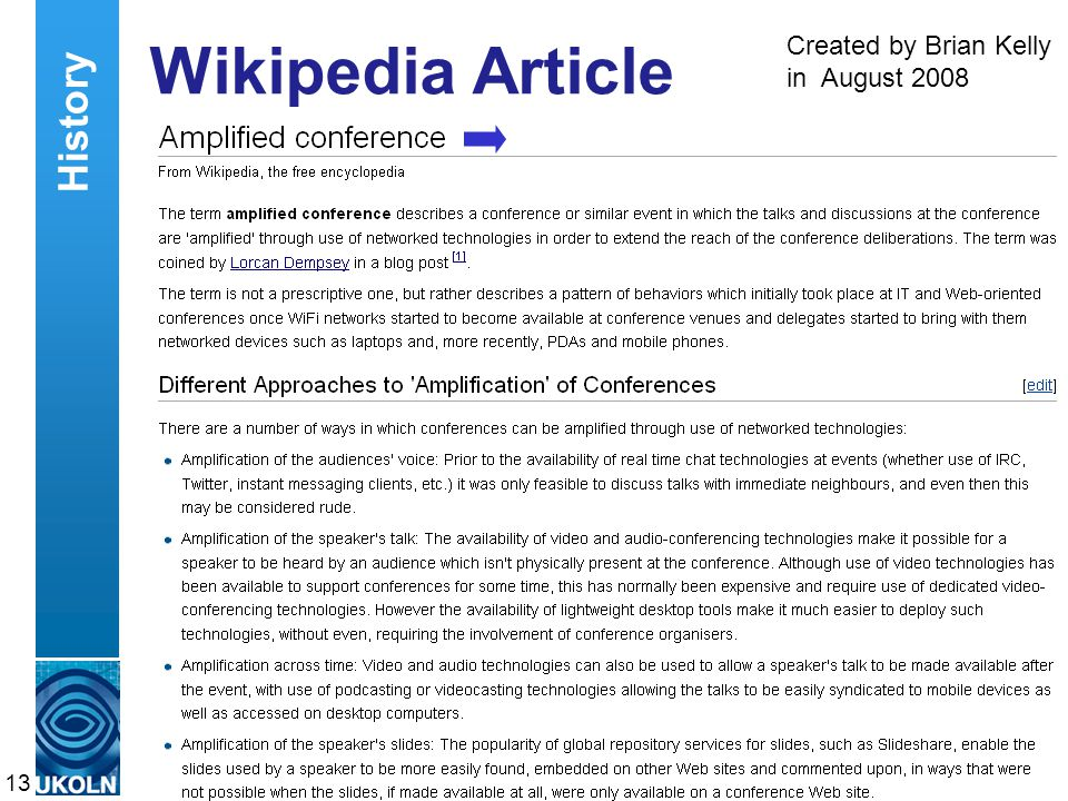 A centre of expertise in digital information managementwww.ukoln.ac.uk Wikipedia Article A Wikipedia article 13 History Created by Brian Kelly in August 2008