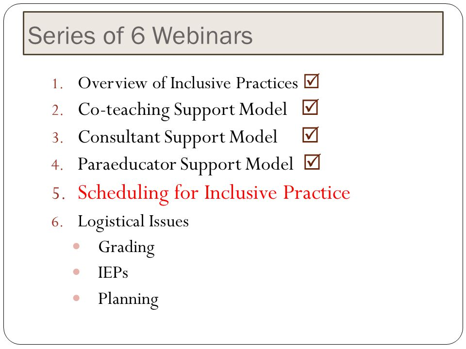 Series of 6 Webinars 1. Overview of Inclusive Practices  2. Co-teaching Support Model  3. Consultant Support Model  4. Paraeducator Support Model 