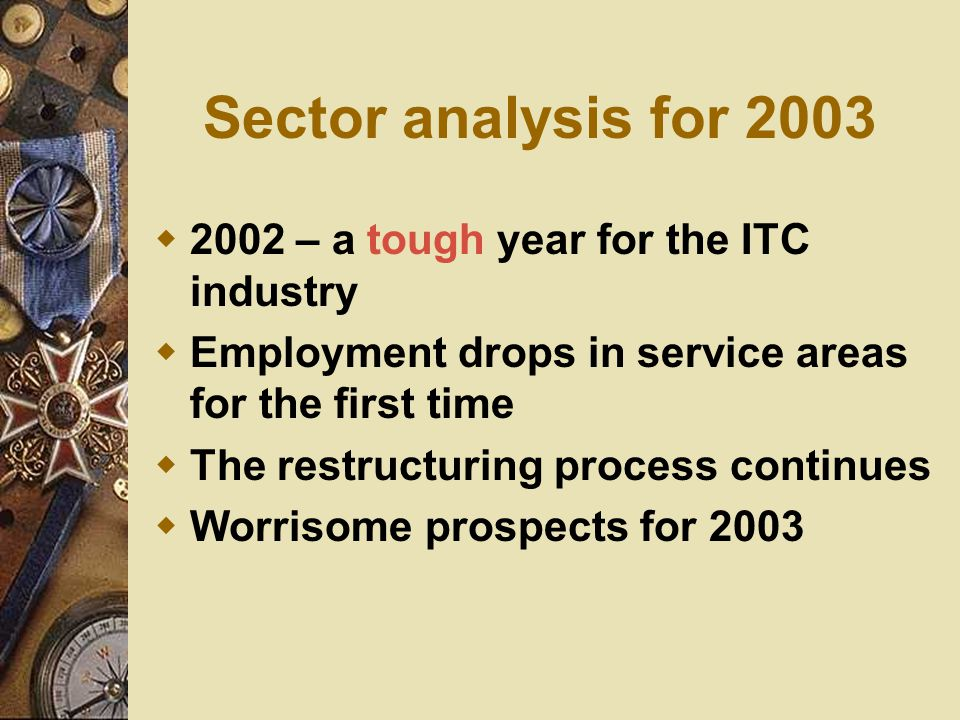 Sector analysis for 2003  2002 – a tough year for the ITC industry  Employment drops in service areas for the first time  The restructuring process continues  Worrisome prospects for 2003