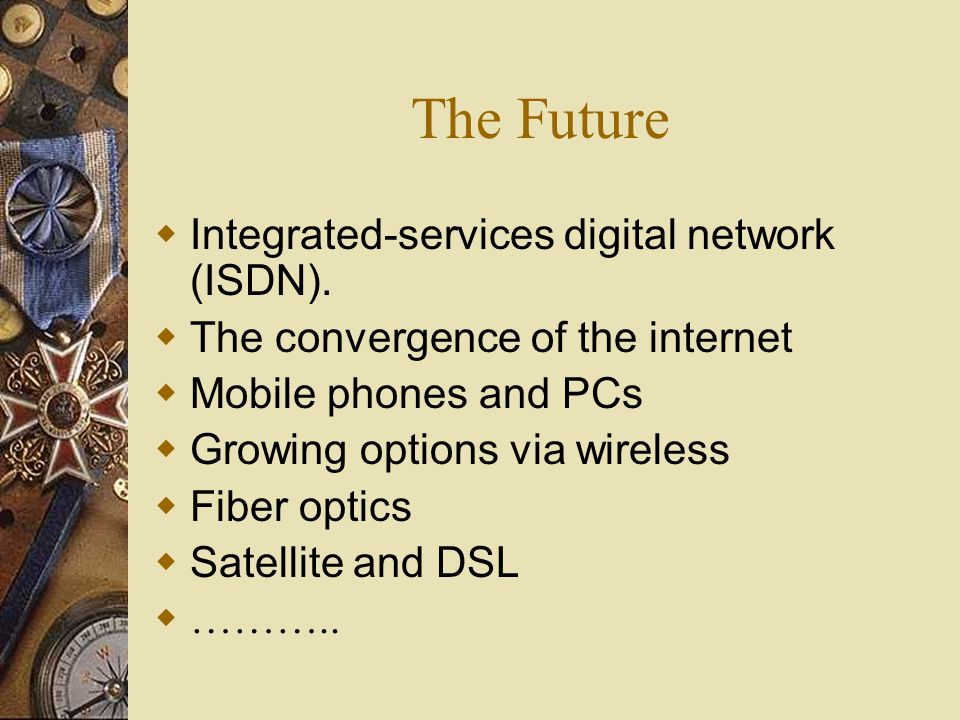 The Future  Integrated-services digital network (ISDN).