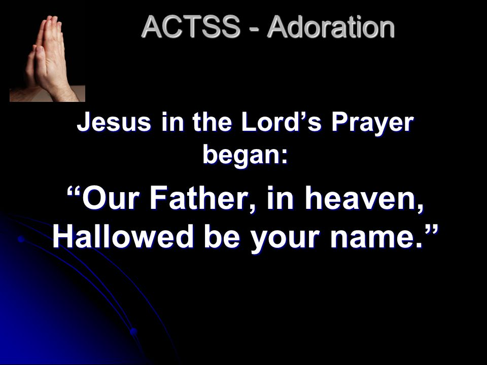 ACTSS - Adoration Jesus in the Lord's Prayer began: Our Father, in heaven, Hallowed be your name.