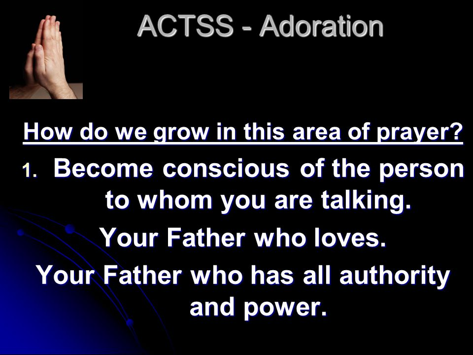 ACTSS - Adoration How do we grow in this area of prayer.