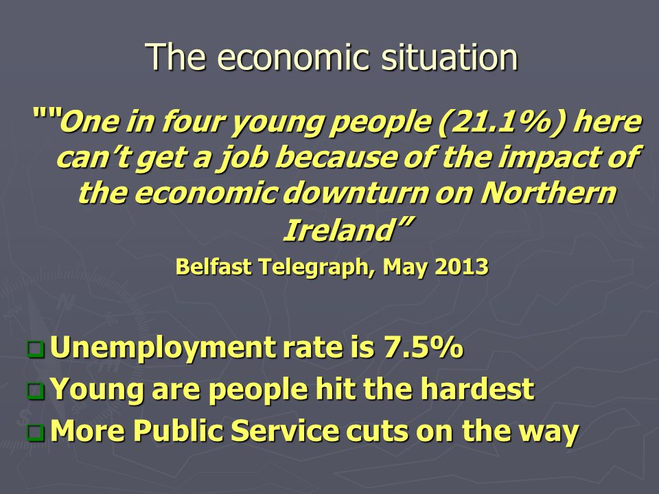 "The economic situation """" One in four young people (21.1%) here can't get a job because of the impact of the economic downturn on Northern Ireland "" B"