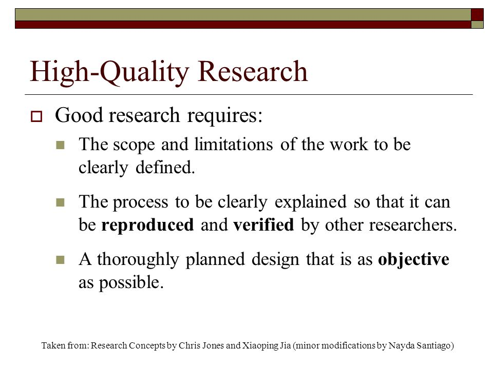 High-Quality Research  Good research requires: The scope and limitations of the work to be clearly defined.