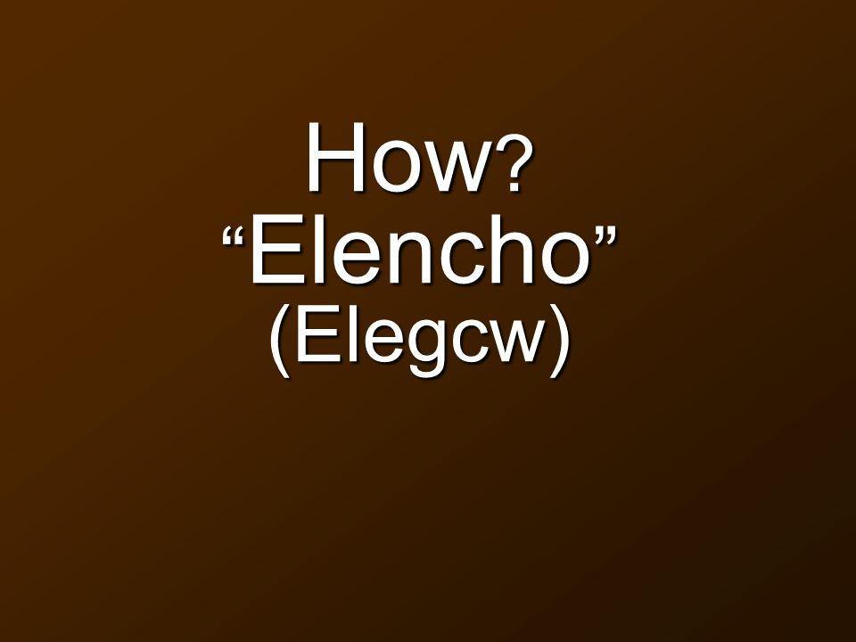 """How ? """" Elencho """" (Elegcw)"""
