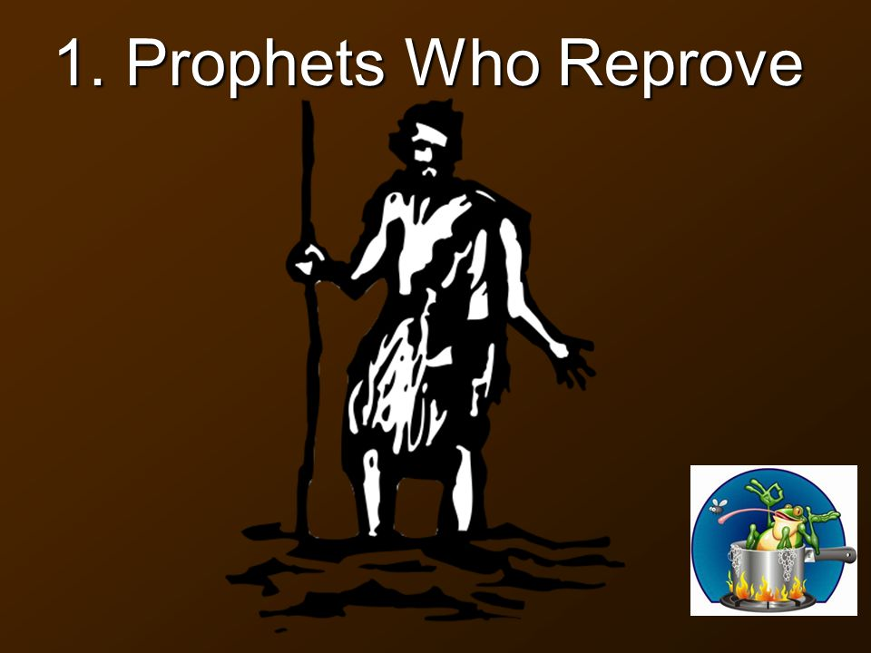 1. Prophets Who Reprove