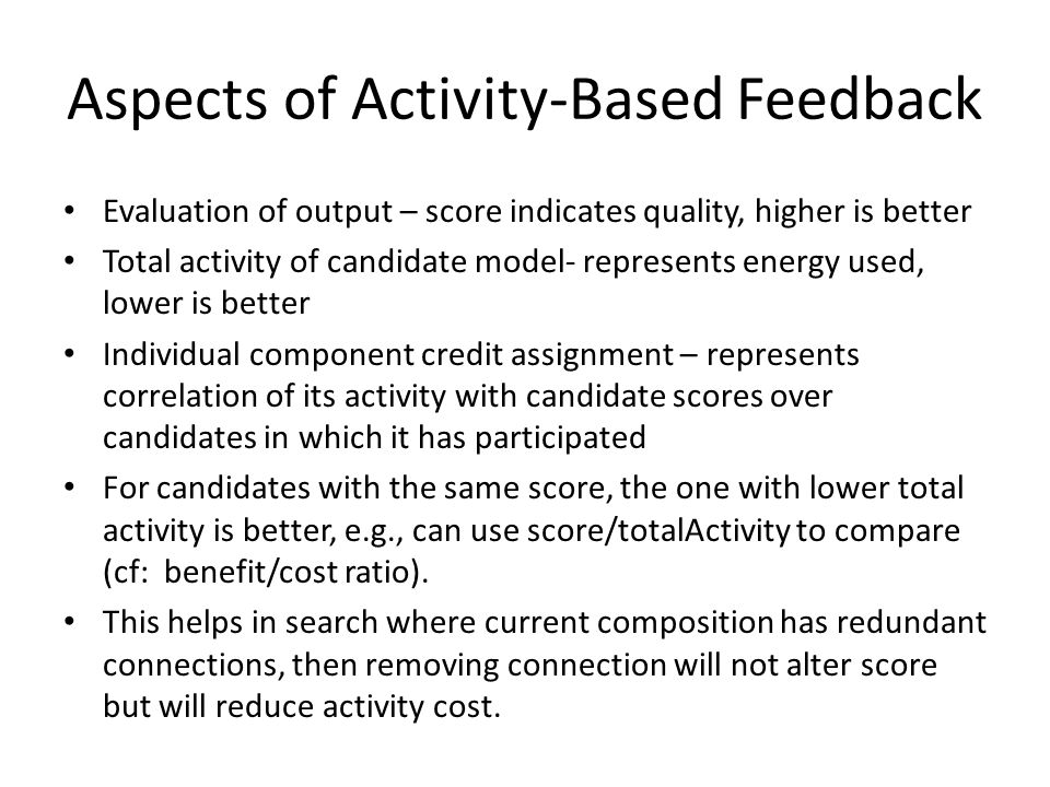 Aspects of Activity-Based Feedback Evaluation of output – score indicates quality, higher is better Total activity of candidate model- represents ener