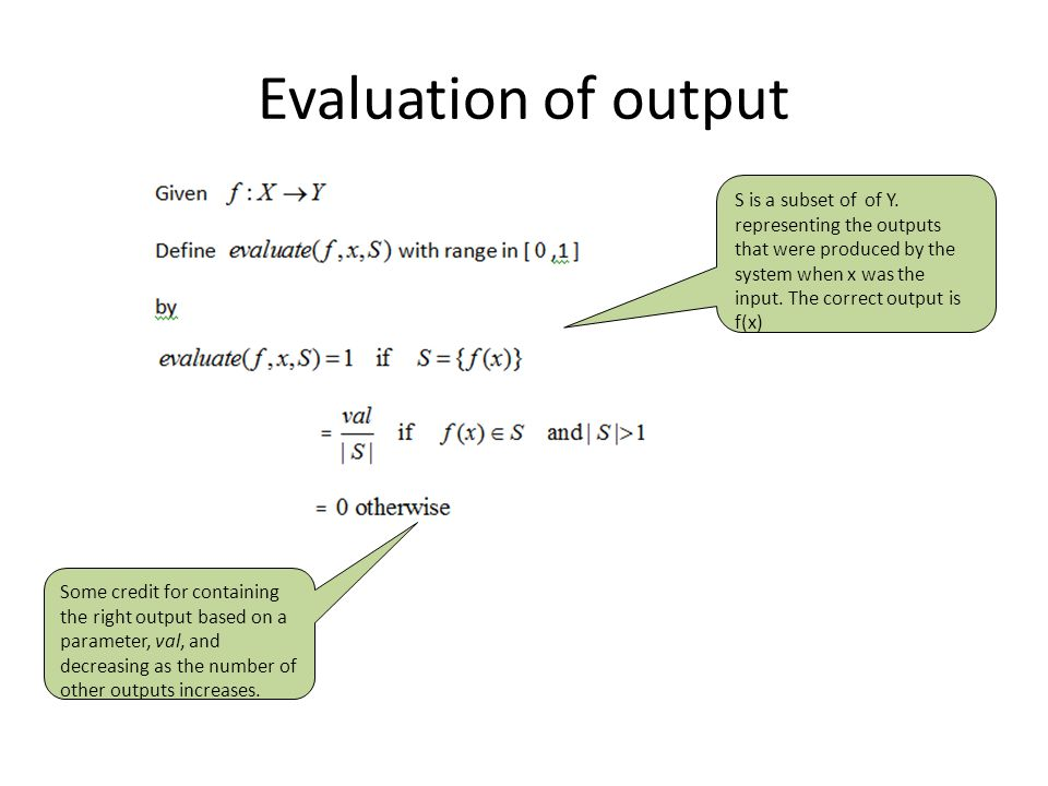 Evaluation of output Some credit for containing the right output based on a parameter, val, and decreasing as the number of other outputs increases. S