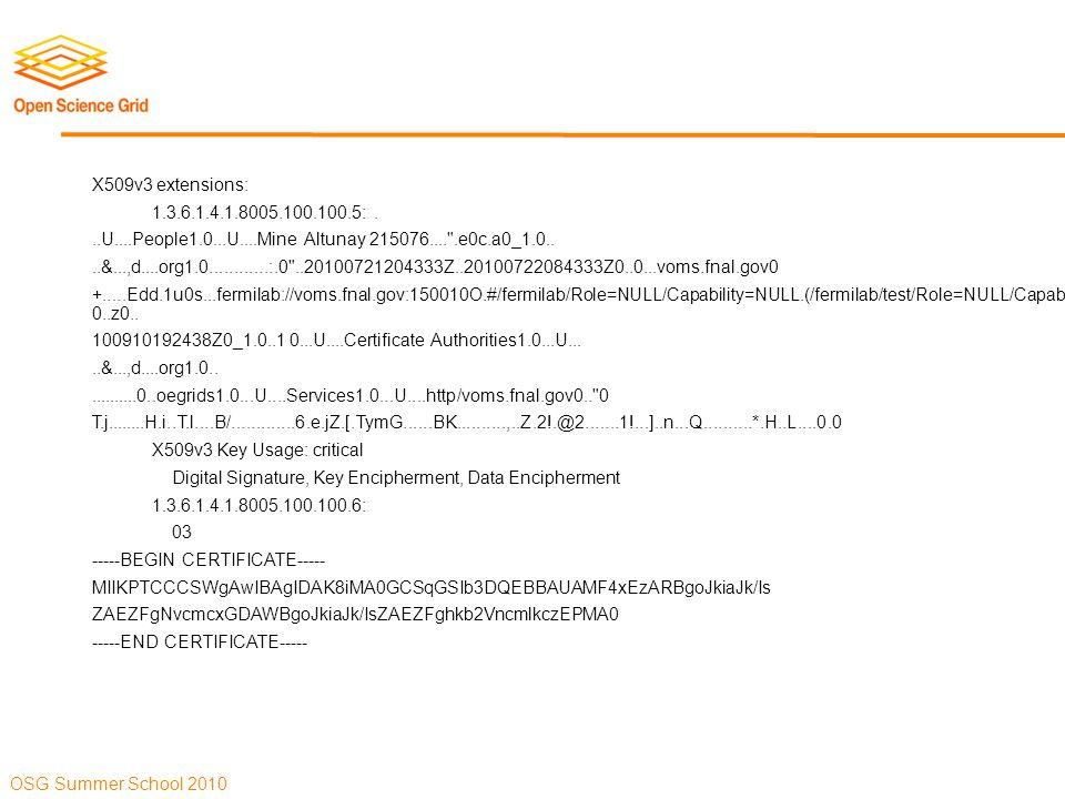 OSG Summer School 2010 X509v3 extensions: 1.3.6.1.4.1.8005.100.100.5:...U....People1.0...U....Mine Altunay 215076....