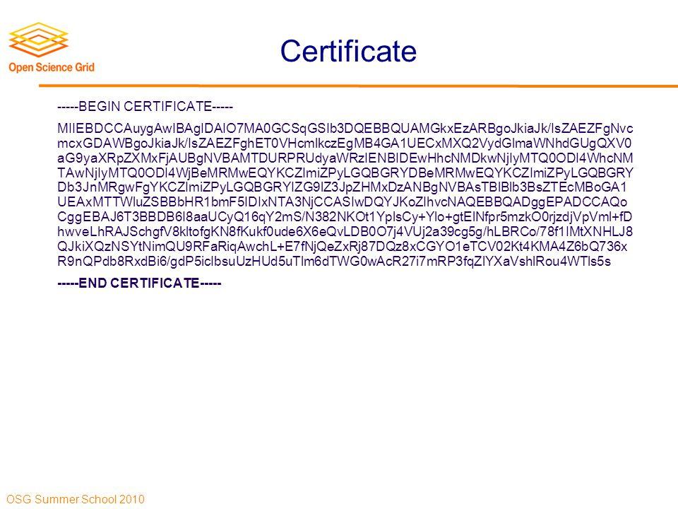 OSG Summer School 2010 Certificate -----BEGIN CERTIFICATE----- MIIEBDCCAuygAwIBAgIDAIO7MA0GCSqGSIb3DQEBBQUAMGkxEzARBgoJkiaJk/IsZAEZFgNvc mcxGDAWBgoJkiaJk/IsZAEZFghET0VHcmlkczEgMB4GA1UECxMXQ2VydGlmaWNhdGUgQXV0 aG9yaXRpZXMxFjAUBgNVBAMTDURPRUdyaWRzIENBIDEwHhcNMDkwNjIyMTQ0ODI4WhcNM TAwNjIyMTQ0ODI4WjBeMRMwEQYKCZImiZPyLGQBGRYDBeMRMwEQYKCZImiZPyLGQBGRY Db3JnMRgwFgYKCZImiZPyLGQBGRYIZG9lZ3JpZHMxDzANBgNVBAsTBlBlb3BsZTEcMBoGA1 UEAxMTTWluZSBBbHR1bmF5IDIxNTA3NjCCASIwDQYJKoZIhvcNAQEBBQADggEPADCCAQo CggEBAJ6T3BBDB6I8aaUCyQ16qY2mS/N382NKOt1YplsCy+Ylo+gtElNfpr5mzkO0rjzdjVpVml+fD hwveLhRAJSchgfV8kltofgKN8fKukf0ude6X6eQvLDB0O7j4VUj2a39cg5g/hLBRCo/78f1IMtXNHLJ8 QJkiXQzNSYtNimQU9RFaRiqAwchL+E7fNjQeZxRj87DQz8xCGYO1eTCV02Kt4KMA4Z6bQ736x R9nQPdb8RxdBi6/gdP5icIbsuUzHUd5uTlm6dTWG0wAcR27i7mRP3fqZlYXaVshlRou4WTls5s -----END CERTIFICATE-----