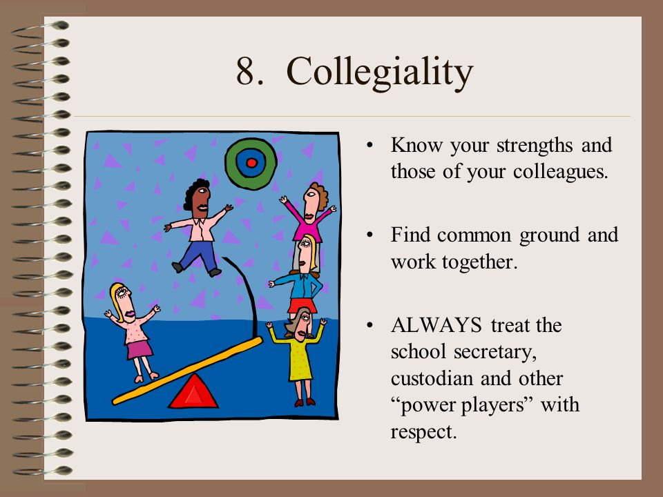 8.Collegiality Know your strengths and those of your colleagues.