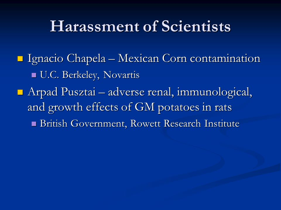 Harassment of Scientists Ignacio Chapela – Mexican Corn contamination Ignacio Chapela – Mexican Corn contamination U.C. Berkeley, Novartis U.C. Berkel