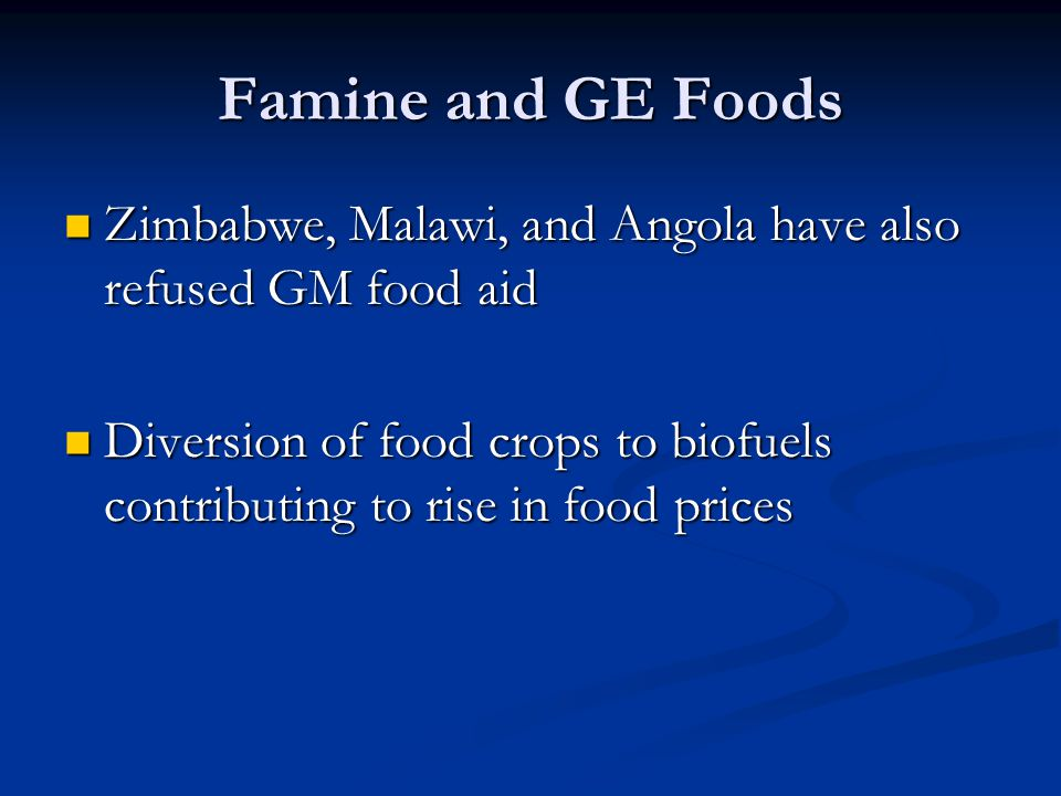 Famine and GE Foods Zimbabwe, Malawi, and Angola have also refused GM food aid Zimbabwe, Malawi, and Angola have also refused GM food aid Diversion of