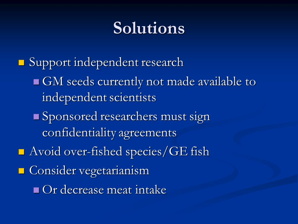 Solutions Support independent research Support independent research GM seeds currently not made available to independent scientists GM seeds currently