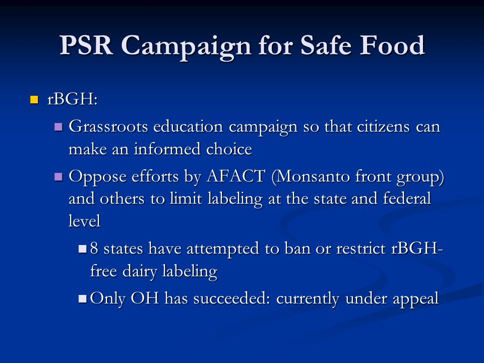 PSR Campaign for Safe Food rBGH: rBGH: Grassroots education campaign so that citizens can make an informed choice Grassroots education campaign so tha