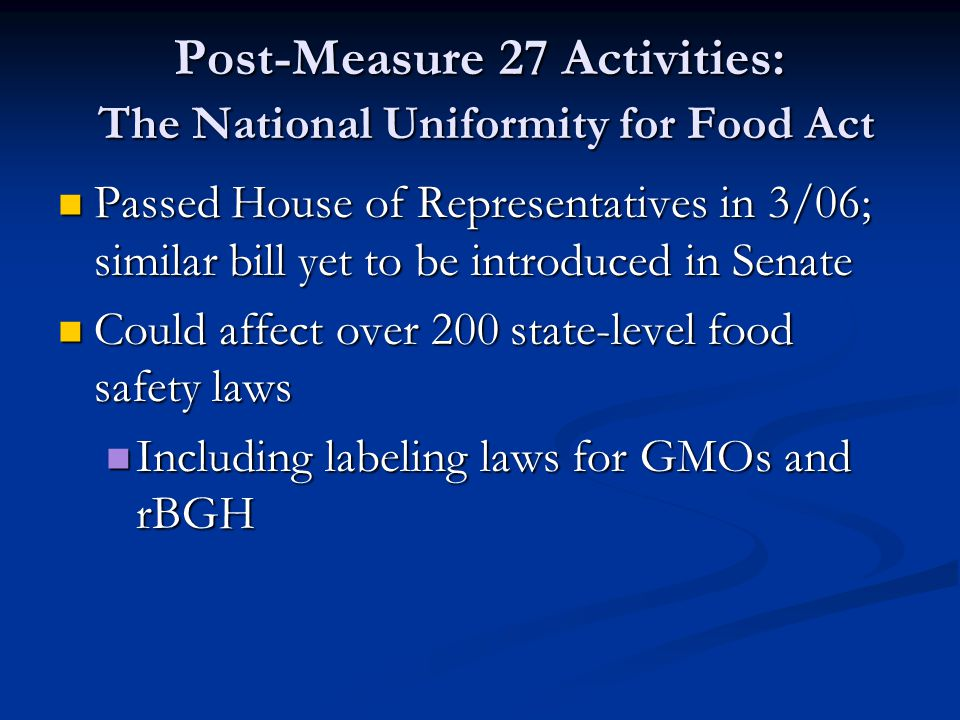Post-Measure 27 Activities: The National Uniformity for Food Act Passed House of Representatives in 3/06; similar bill yet to be introduced in Senate