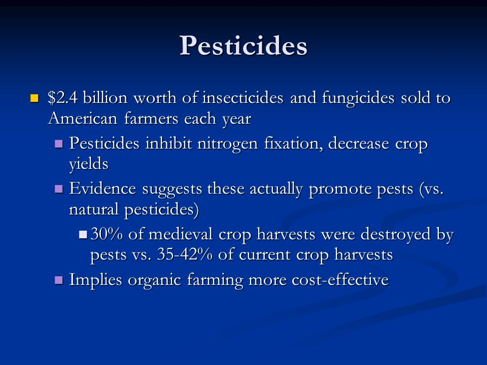 Pesticides $2.4 billion worth of insecticides and fungicides sold to American farmers each year $2.4 billion worth of insecticides and fungicides sold