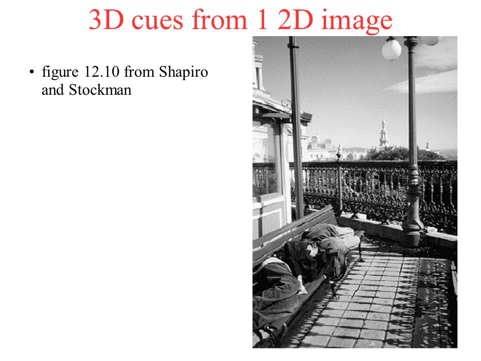 3D cues from 1 2D image figure 12.10 from Shapiro and Stockman