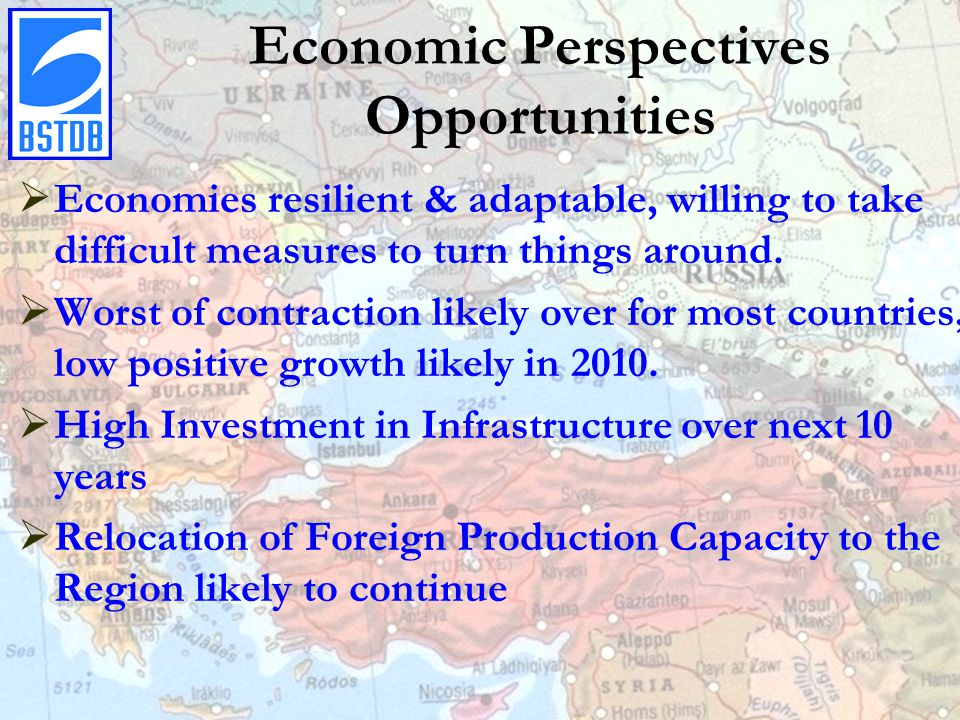 Economic Perspectives Opportunities  Economies resilient & adaptable, willing to take difficult measures to turn things around.