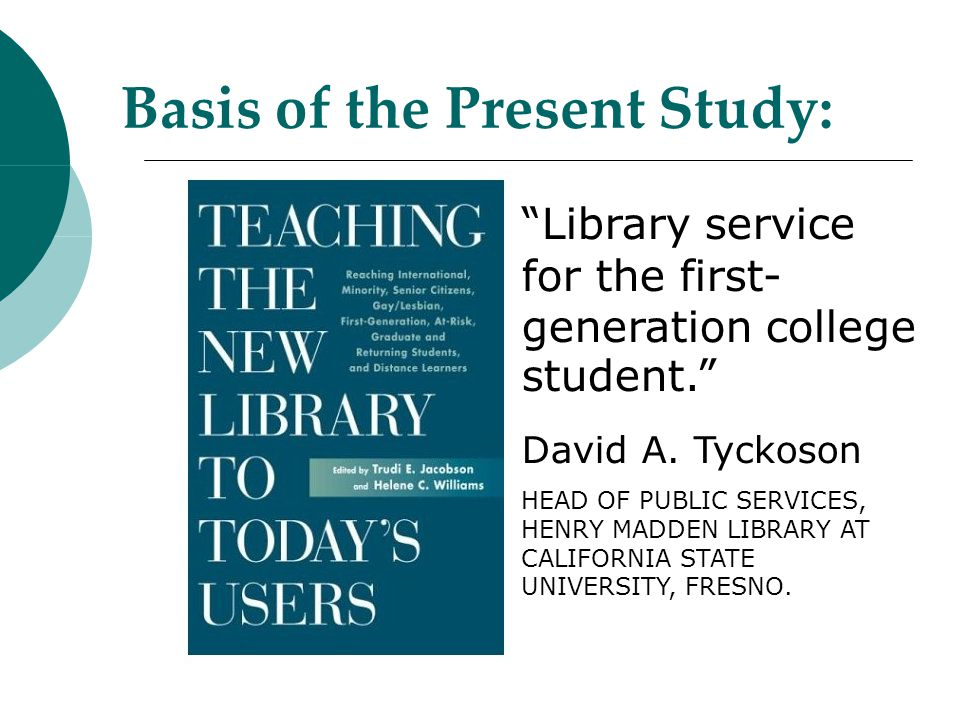 Basis of the Present Study: Library service for the first- generation college student. David A.