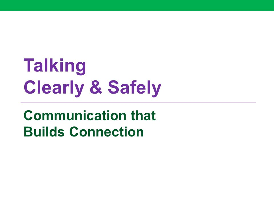 Talking Clearly & Safely Communication that Builds Connection