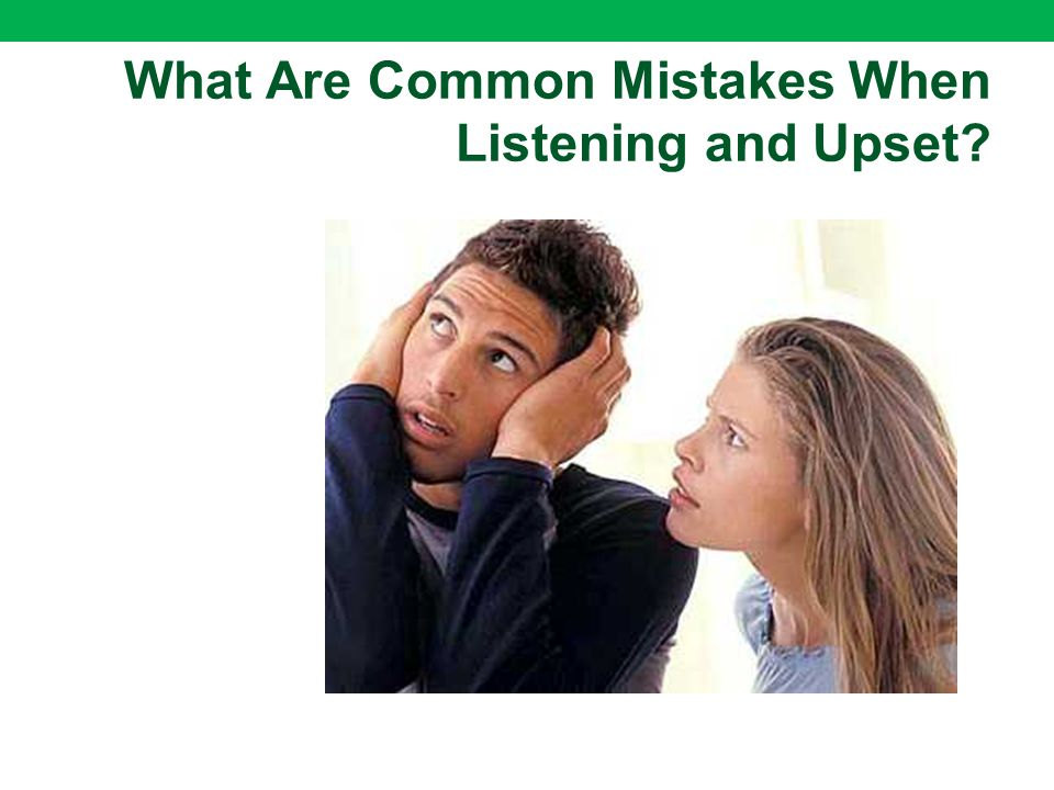 What Are Common Mistakes When Listening and Upset