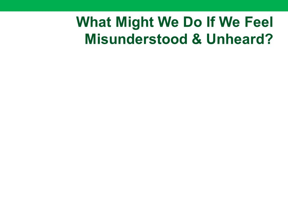 What Might We Do If We Feel Misunderstood & Unheard
