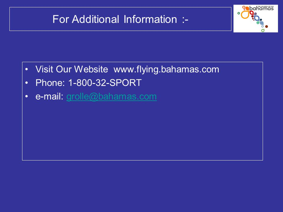 For Additional Information :- Visit Our Website www.flying.bahamas.com Phone: 1-800-32-SPORT e-mail: grolle@bahamas.comgrolle@bahamas.com