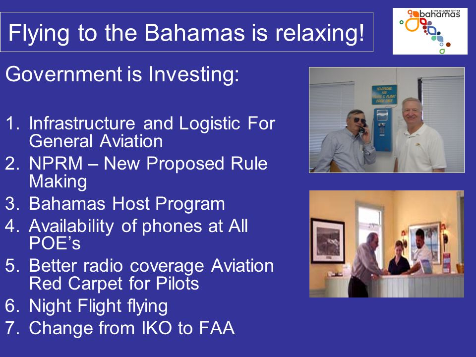 Government is Investing: 1.Infrastructure and Logistic For General Aviation 2.NPRM – New Proposed Rule Making 3.Bahamas Host Program 4.Availability of