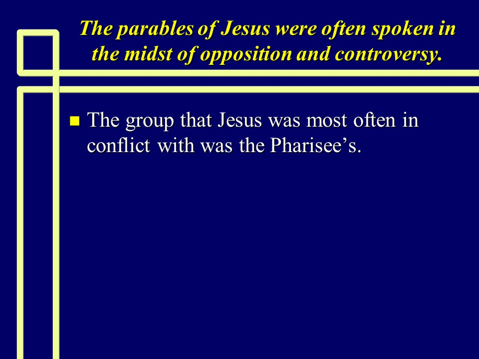 Parables Exposing self-righteousness n (Matthew 21:23 NKJV) Now when He came into the temple, the chief priests and the elders of the people confronted Him as He was teaching, and said, By what authority are You doing these things.