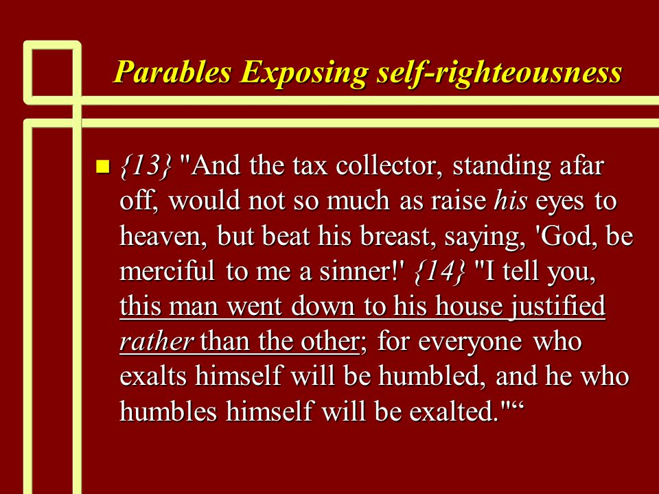 Parables Exposing self-righteousness n {13}