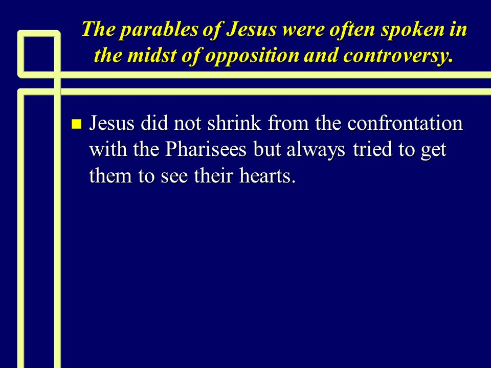 Parables Exposing self-righteousness n Jesus contrasted a Pharisee specifically with a Tax collector!