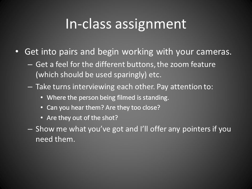 In-class assignment Get into pairs and begin working with your cameras.